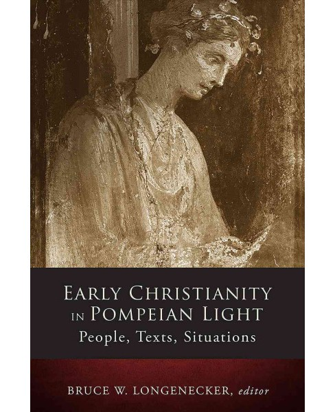 Early Christianity in Pompeiian Light : People, Texts, Situations (Hardcover) - image 1 of 1