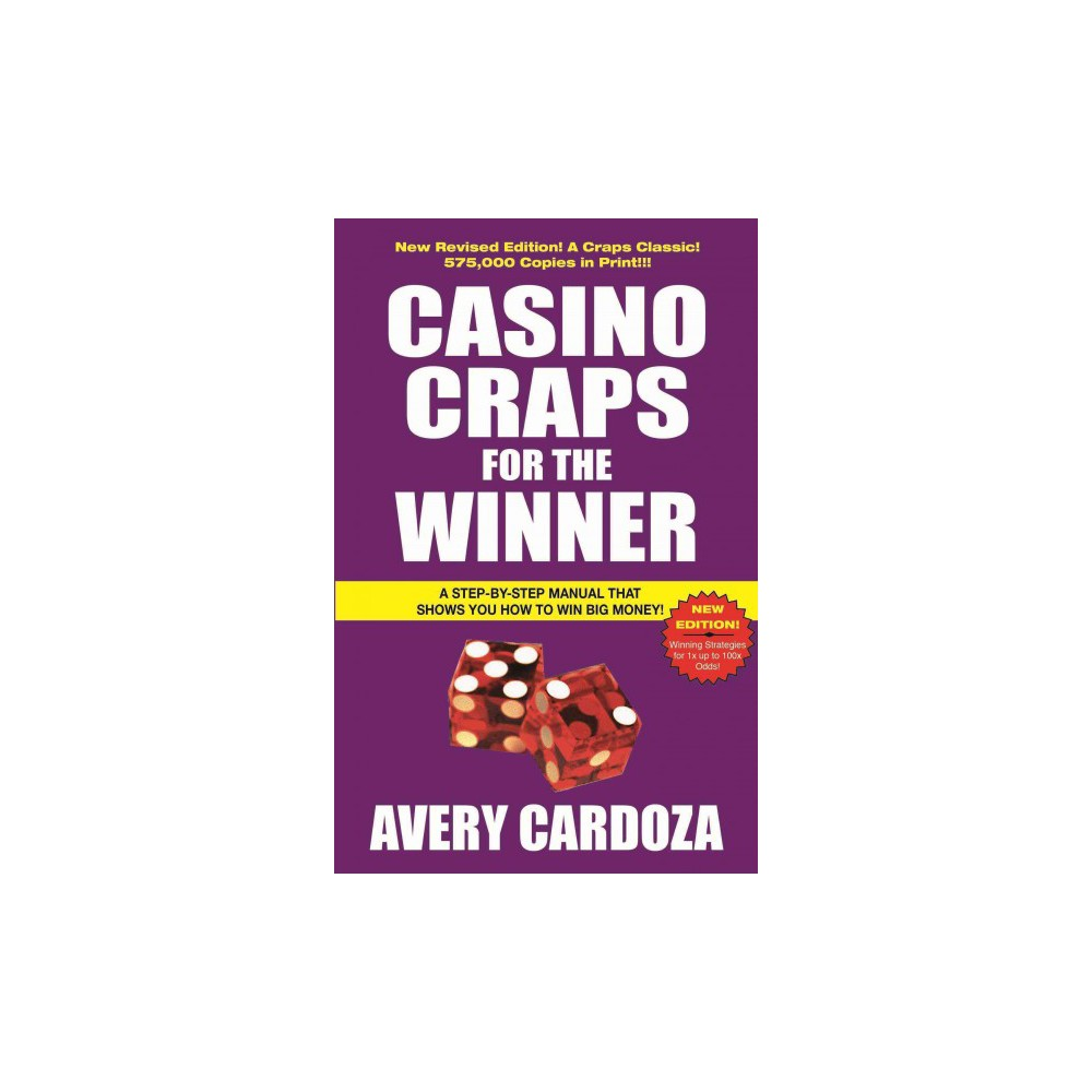 Casino Craps for the Winner : Learn How to Play! Learn How to Win Big Money!!! - (Paperback)