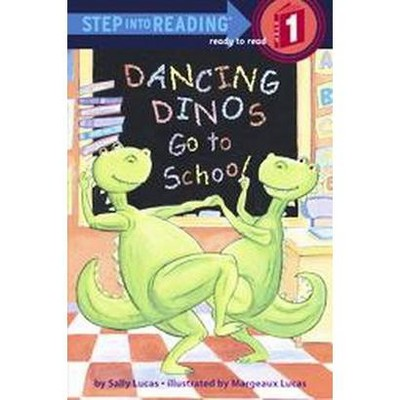 Dancing Dinos Go to School ( Step into Reading, Step 1) (Paperback) by Sally Lucas