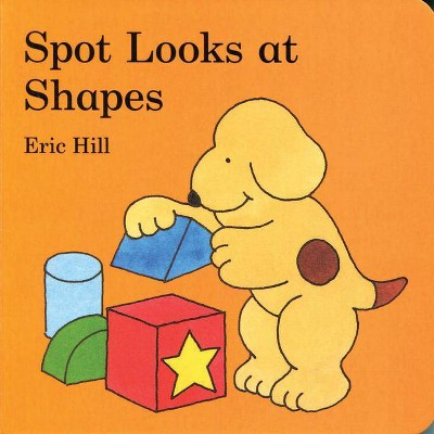 Spot Looks at Shapes - by Eric Hill (Board_book)
