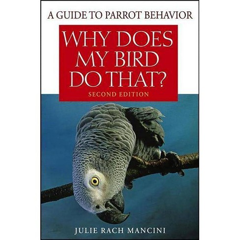 Why Does My Bird Do That? - 2 Edition by  Julie Rach Mancini (Paperback) - image 1 of 1