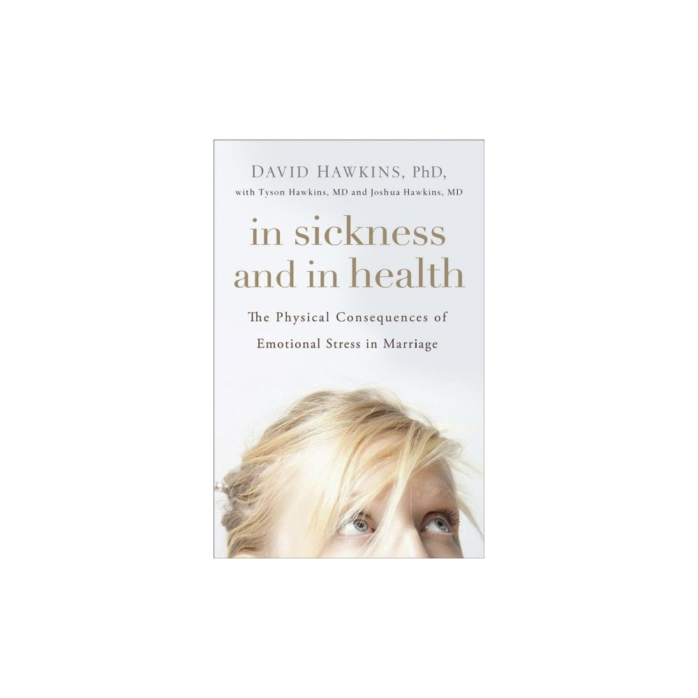 In Sickness and in Health : The Physical Consequences of Emotional Stress in Marriage - (Paperback)