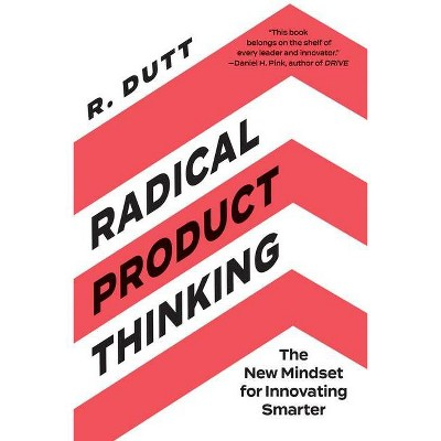 Radical Product Thinking - by  R Dutt (Paperback)