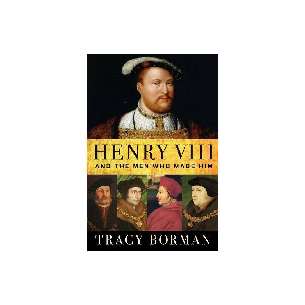 Henry VIII - by Tracy Borman (Hardcover) Coupons