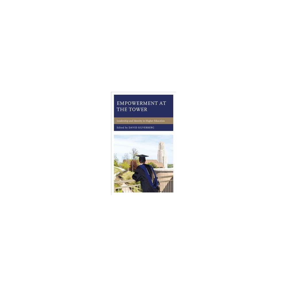 Empowerment at the Tower : Leadership and Identity in Higher Education - (Hardcover)
