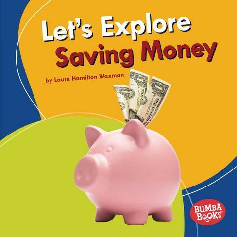 Let's Explore Saving Money - (Bumba Books (R) -- A First Look at Money) by  Laura Hamilton Waxman - image 1 of 1