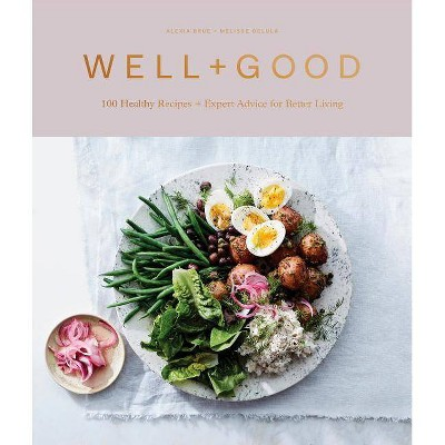 Well+Good : 100 Healthy Recipes + Expert Advice for Better Living - by Alexia Brue & Melisse Gelula (Hardcover)