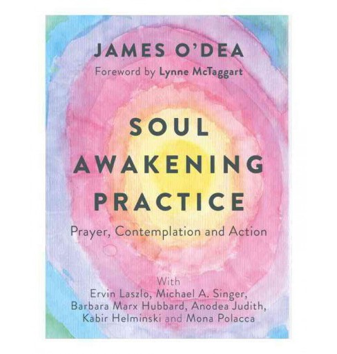 Soul Awakening Practice : Prayer, Contemplation and Action (Hardcover) (James O'dea) - image 1 of 1