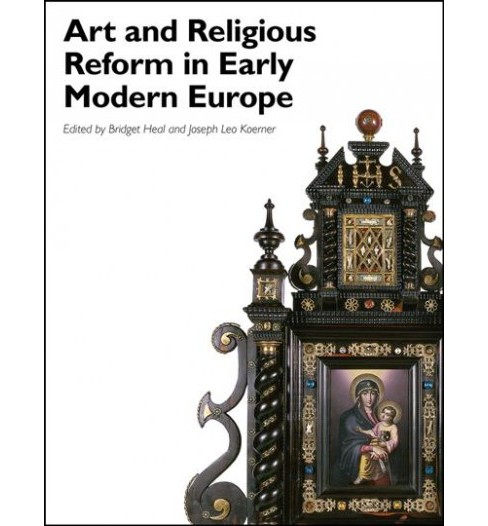 Art and Religious Reform in Early Modern Europe (Paperback) (Bridget Heal & Joseph Leo Koerner) - image 1 of 1