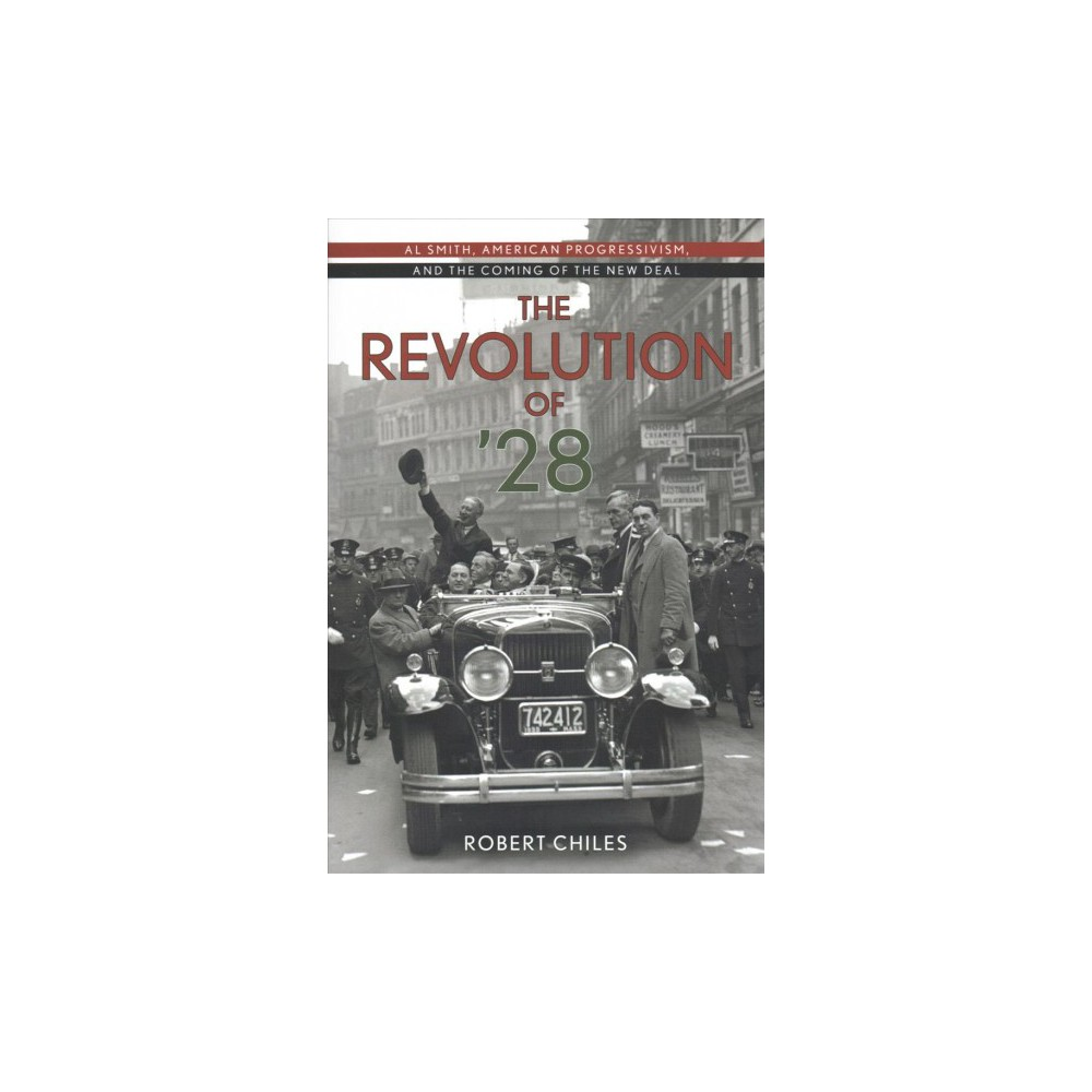 Revolution of '28 : Al Smith, American Progressivism, and the Coming of the New Deal - (Hardcover)
