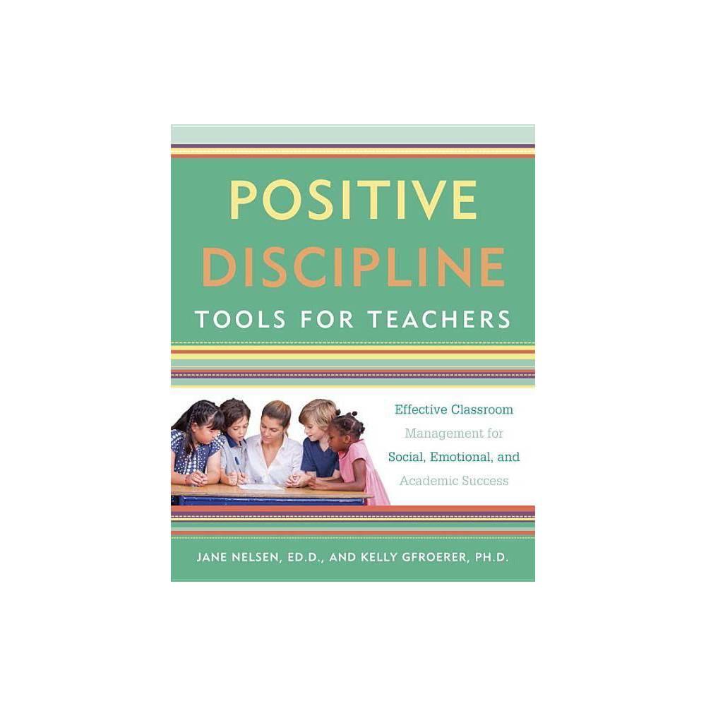 Positive Discipline Tools For Teachers Positive Discipline Library By Jane Nelsen Kelly Gfroerer Paperback