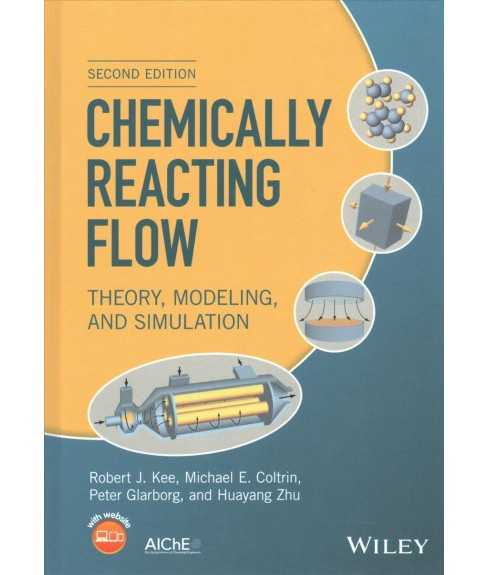 Chemically Reacting Flow : Theory, Modeling, and Simulation (Hardcover) (Robert J. Kee & Michael E. - image 1 of 1