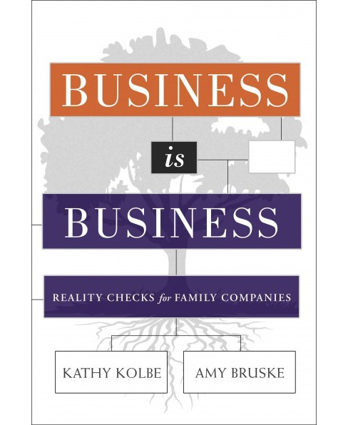 Business Is Business : Reality Checks for Family-owned Companies (Hardcover) (Kathy Kolbe & Amy Bruske) - image 1 of 1