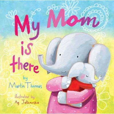 My Mom Is There - by Martin Thomas (Board_book)