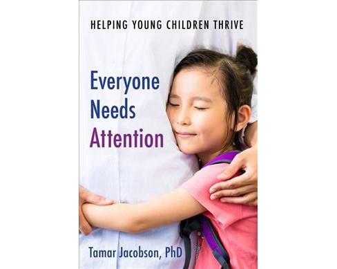 Everyone Needs Attention : Helping Young Children Thrive -  by Ph.D.  Tamar Jacobson (Paperback) - image 1 of 1