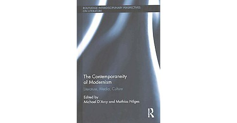 Contemporaneity of Modernism : Literature, Media, Culture (Hardcover) - image 1 of 1