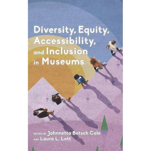 Diversity, Equity, Accessibility, and Inclusion in Museums - (American Alliance of Museums) by  Johnnetta Betsch Cole & Laura L Lott (Paperback) - image 1 of 1