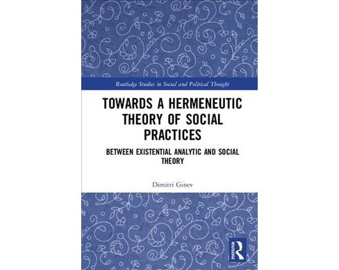 Toward a Hermeneutic Theory of Social Practices : Between Existential Analytic and Social Theory - image 1 of 1