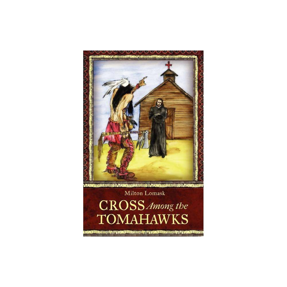 Cross Among The Tomahawks By Milton Lomask Paperback