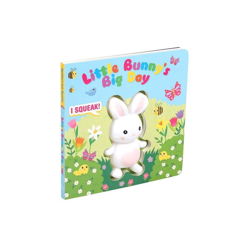 Little Bunny S Big Day Squeeze Squeak By Grace Baranowski Board Book