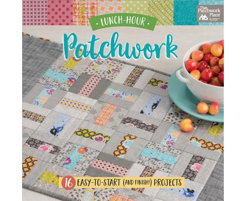 Lunch-Hour Patchwork : 15 Easy-to-Start (and Finish!) Projects -  (Paperback) - image 1 of 1