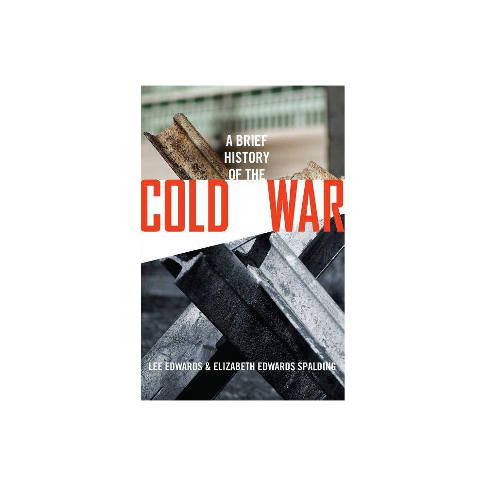 A Brief History of the Cold War - by Lee Edwards & Elizabeth Edwards Spalding (Hardcover) was $24.99 now $15.79 (37.0% off)