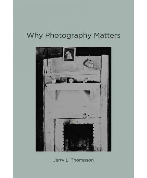 Why Photography Matters (Reprint) (Paperback) (Jerry L. Thompson) - image 1 of 1