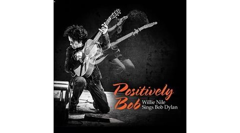 Willie Nile - Positively Bob:Willie Nile Sings Bob (CD) - image 1 of 1
