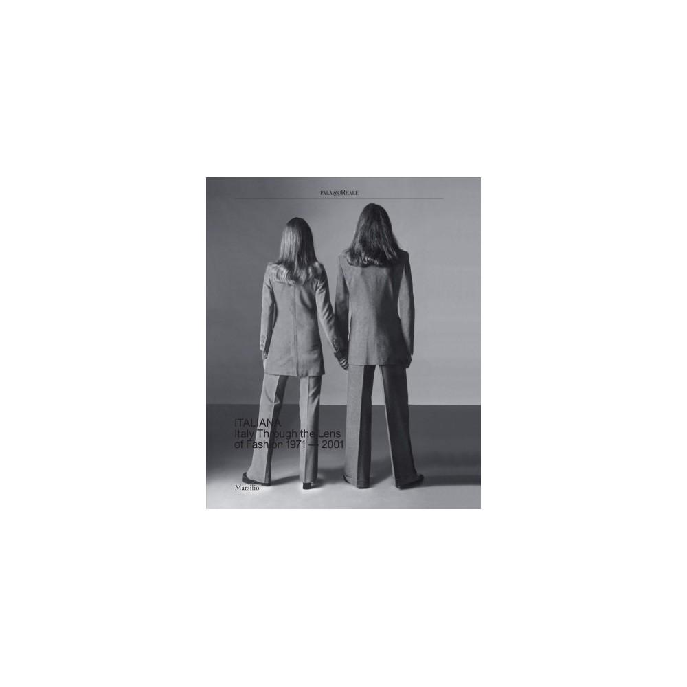 Italiana : Italy Through the Lens of Fashion, 1971-2001 - (Hardcover)