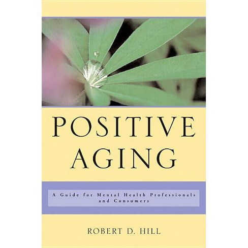 Positive Aging - by  Robert D Hill (Hardcover) - image 1 of 1