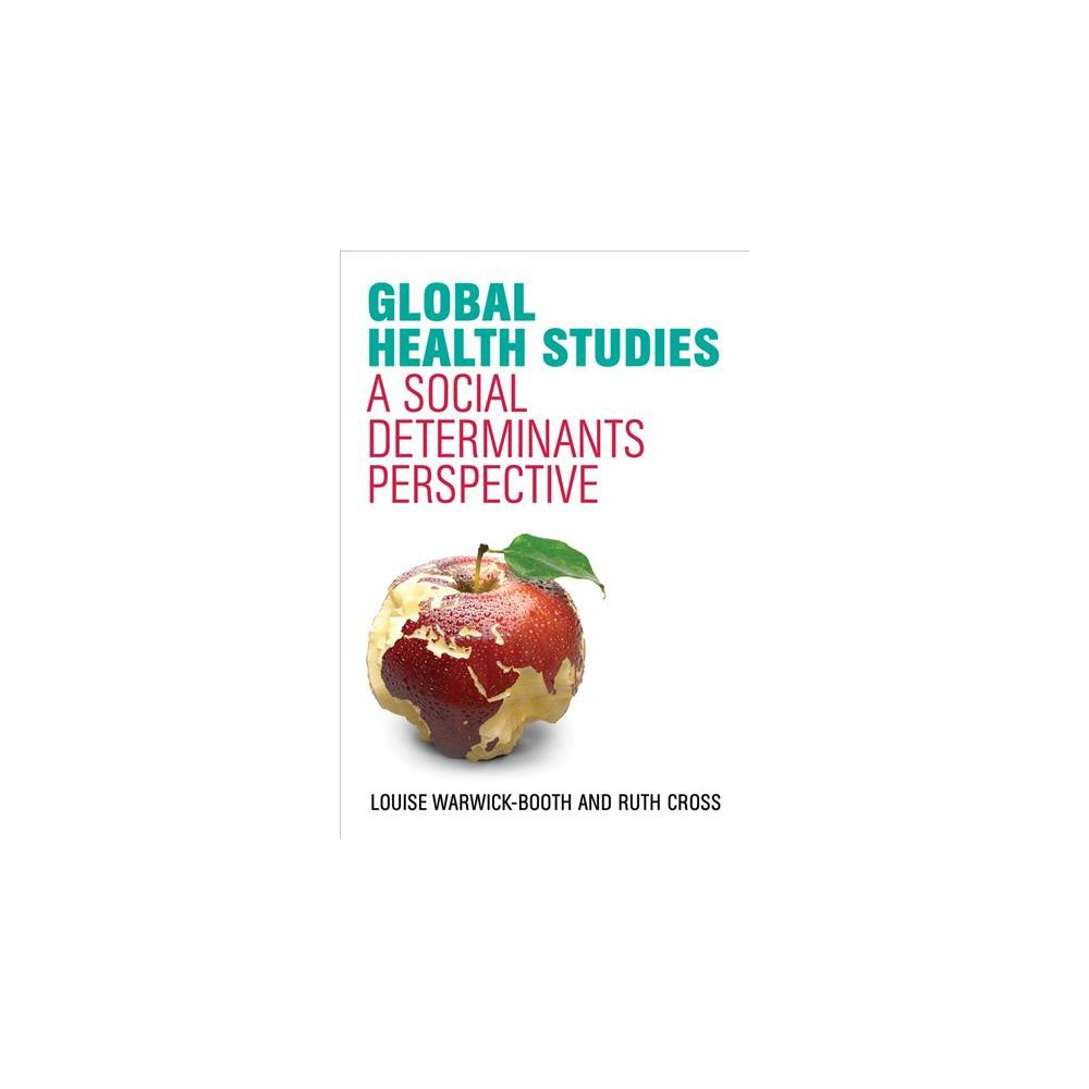 Global Health Studies : A Social Determinants Perspective - (Paperback)