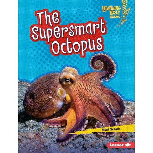 The Supersmart Octopus - (Lightning Bolt Books (R) -- Supersmart Animals) by  Mari C Schuh (Hardcover) - image 1 of 1