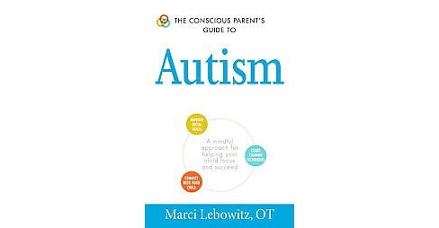 Conscious Parent's Guide to Autism : A Mindful Approach for Helping Your Child Focus and Succeed - image 1 of 1