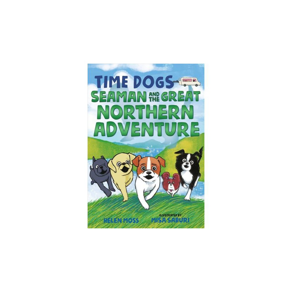 Seaman and the Great Northern Adventure - (Time Dogs) by Helen Moss (Hardcover)