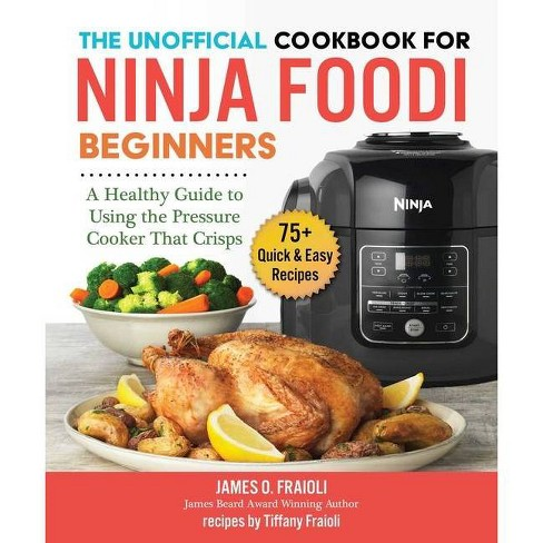 The Unofficial Cookbook for Ninja Foodi Beginners - by  James O Fraioli & Tiffany Fraioli (Paperback) - image 1 of 1
