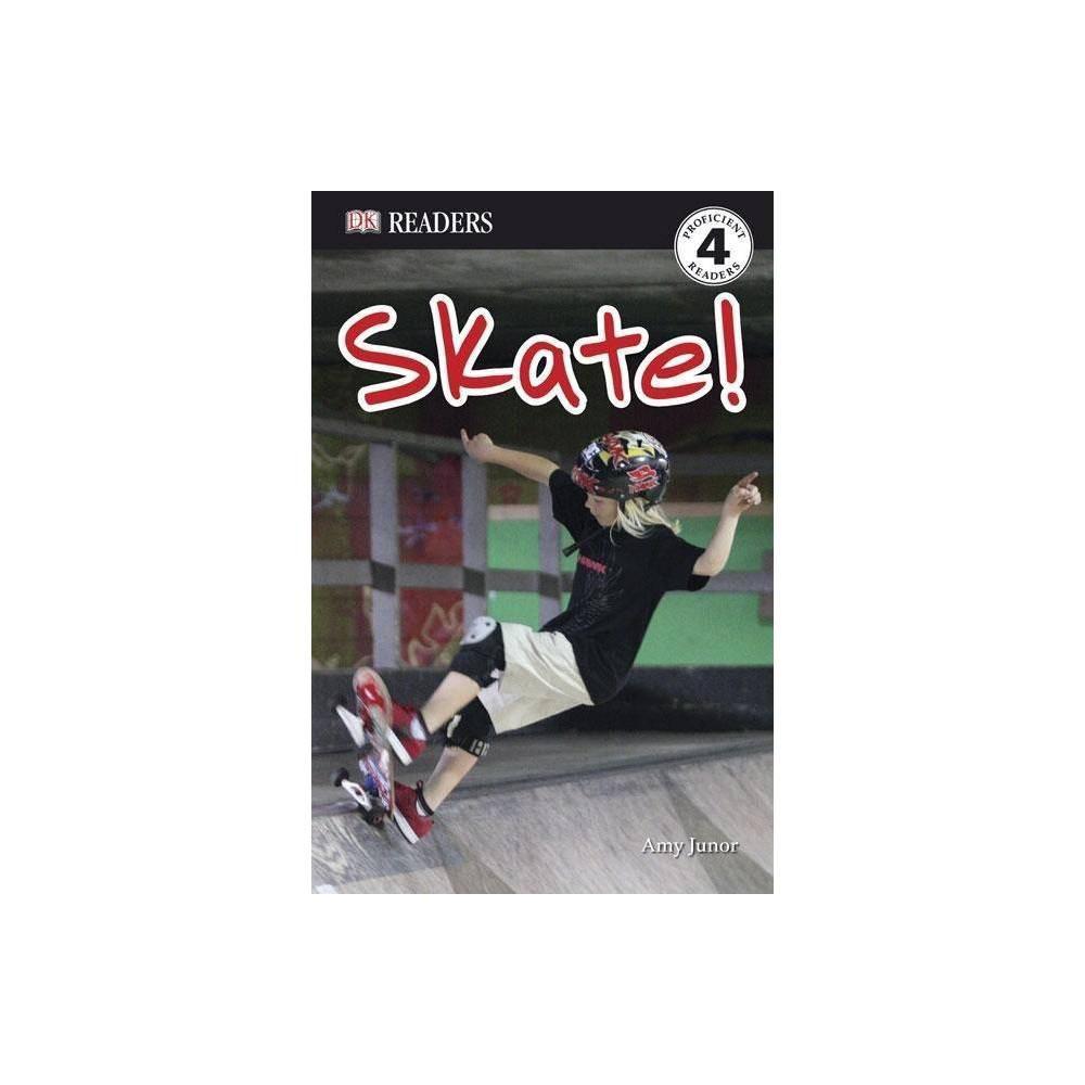 DK Readers L4: Skate! - (DK Readers: Level 4) by Amy Junor (Paperback)