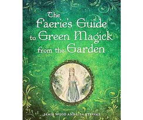 Faeries' Guide to Green Magick from the Garden (Paperback) (Jamie Wood) - image 1 of 1