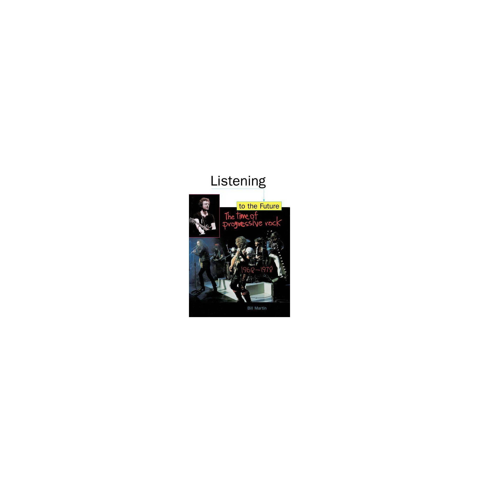 Listening to the Future - (Feedback, the Series in Contemporary Music) by Bill Martin (Paperback)