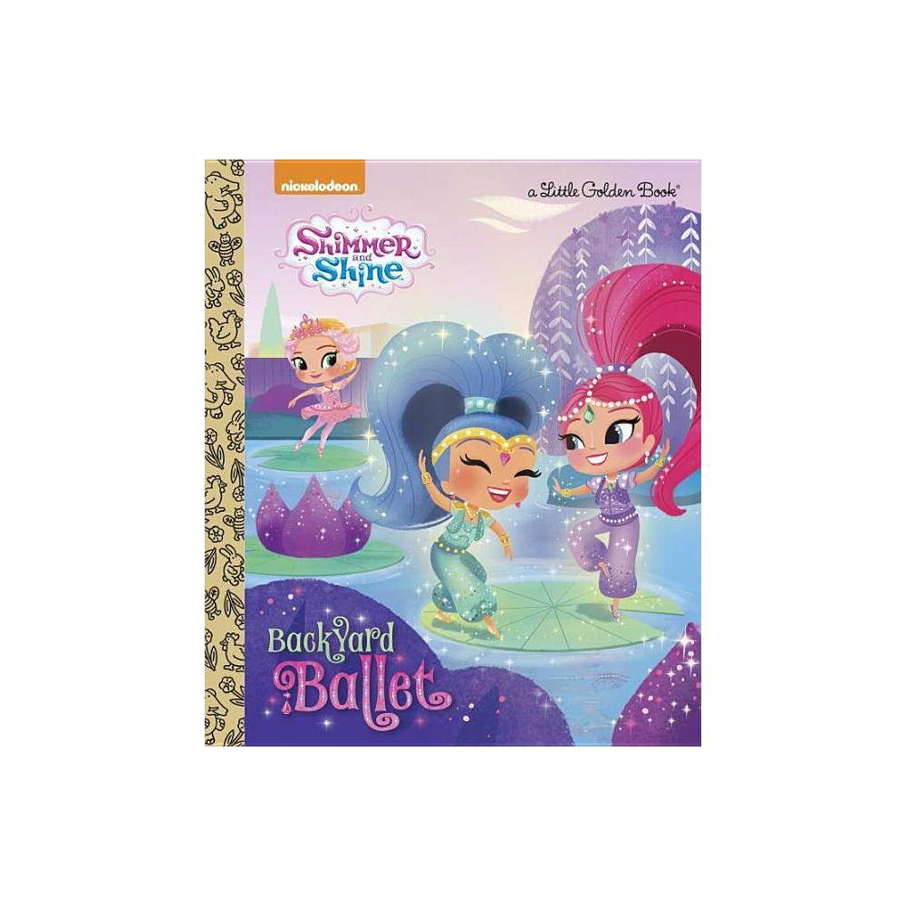 Backyard Ballet Shimmer And Shine Little Golden Book By Mary Tillworth Hardcover