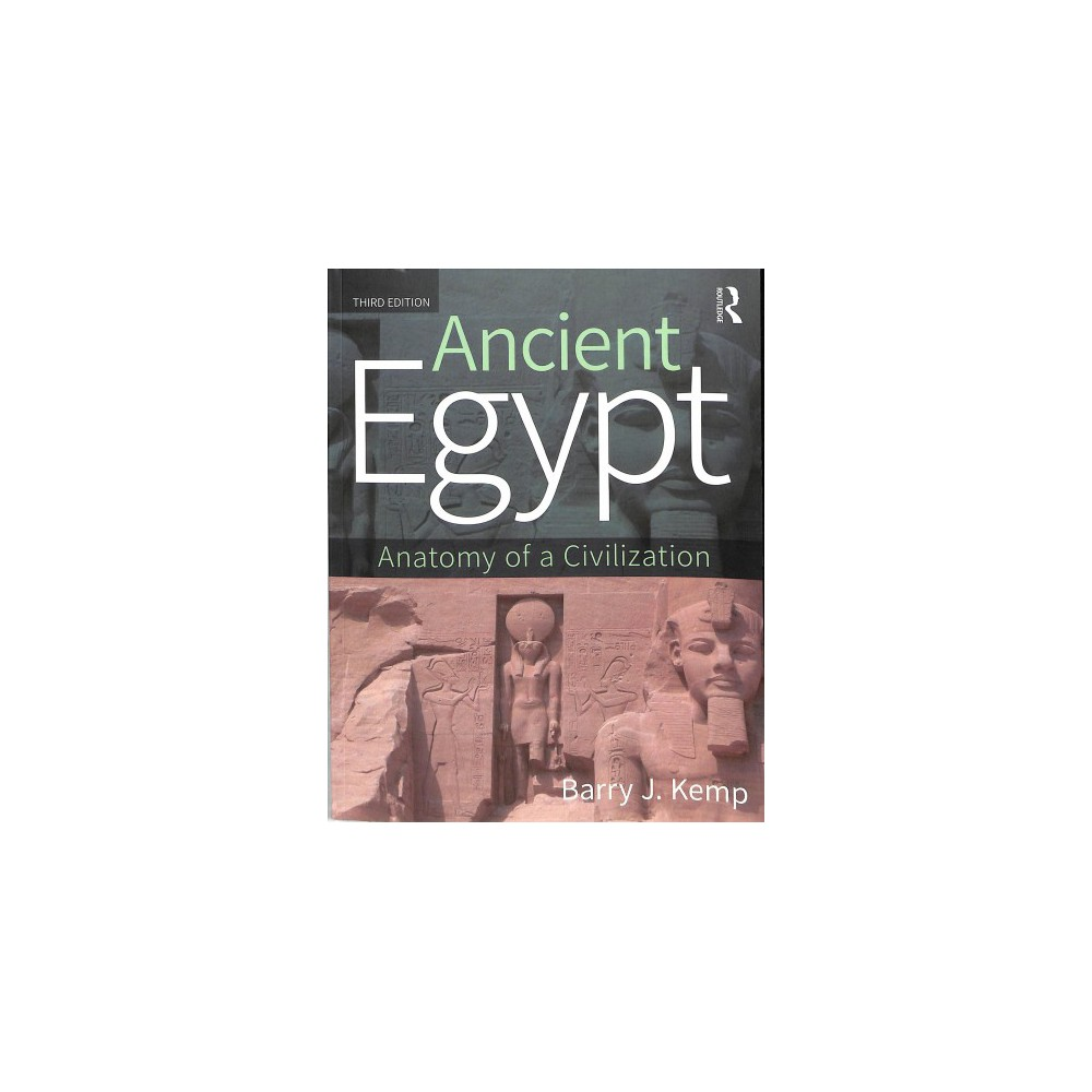 Ancient Egypt : Anatomy of a Civilization - 3 by Barry J. Kemp (Paperback)