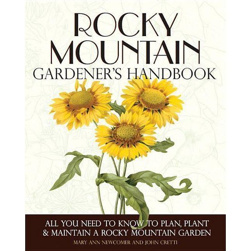 Rocky Mountain Gardener's Handbook - by  John Cretti & Mary Ann Newcomer (Paperback) - image 1 of 1