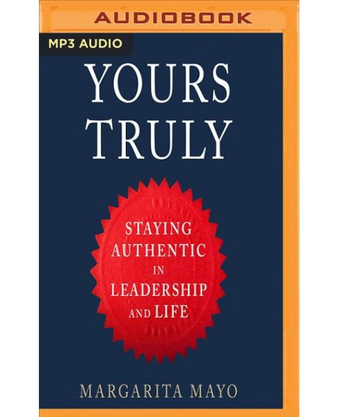 Yours Truly : Staying Authentic in Leadership and Life -  by Margarita Mayo (MP3-CD) - image 1 of 1