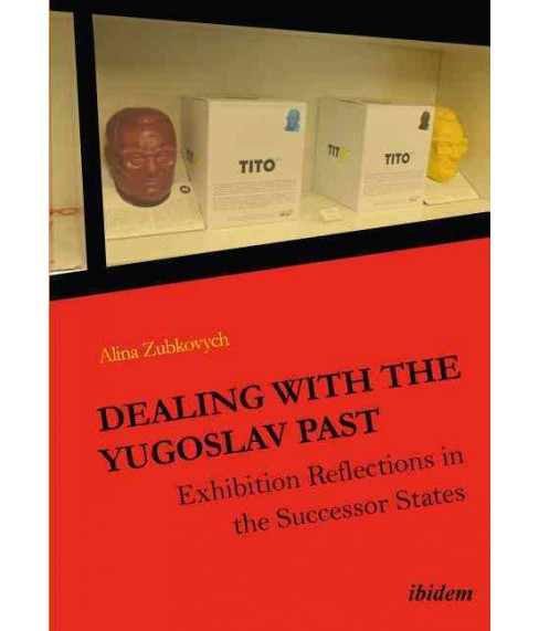 Dealing with the Yugoslav Past : Exhibition Reflections in the Successor States (Paperback) (Alina - image 1 of 1