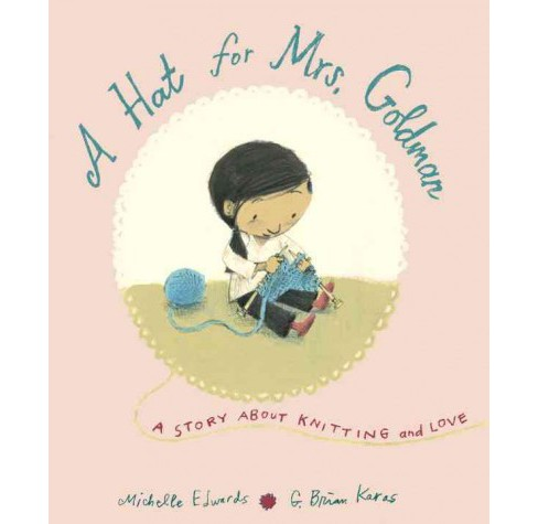 Hat for Mrs. Goldman : A Story About Knitting and Love (Hardcover) (Michelle Edwards) - image 1 of 1