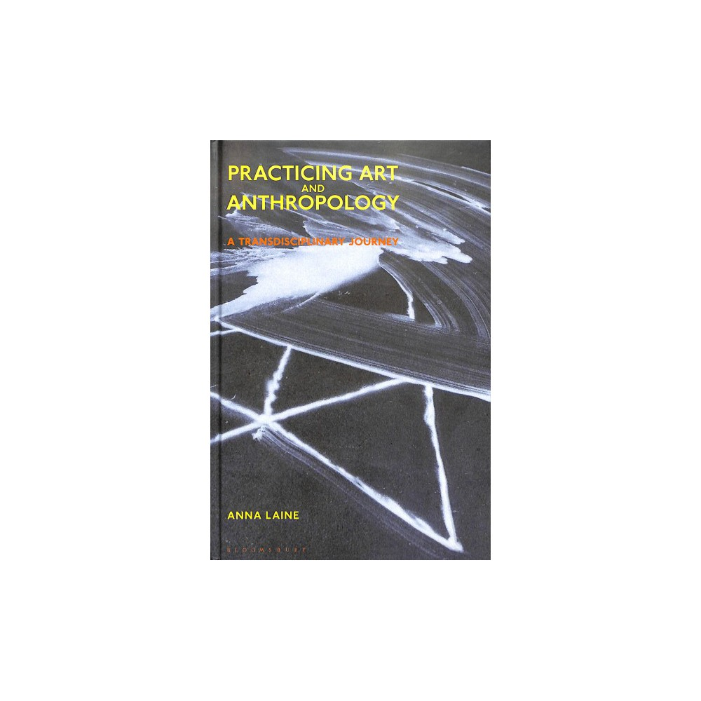 Practicing Art and Anthropology : A Transdisciplinary Journey - by Anna Laine (Hardcover)