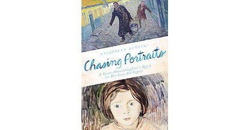 Chasing Portraits : A Great-Granddaughter's Quest for Her Lost Art Legacy (Hardcover) (Elizabeth - image 1 of 1
