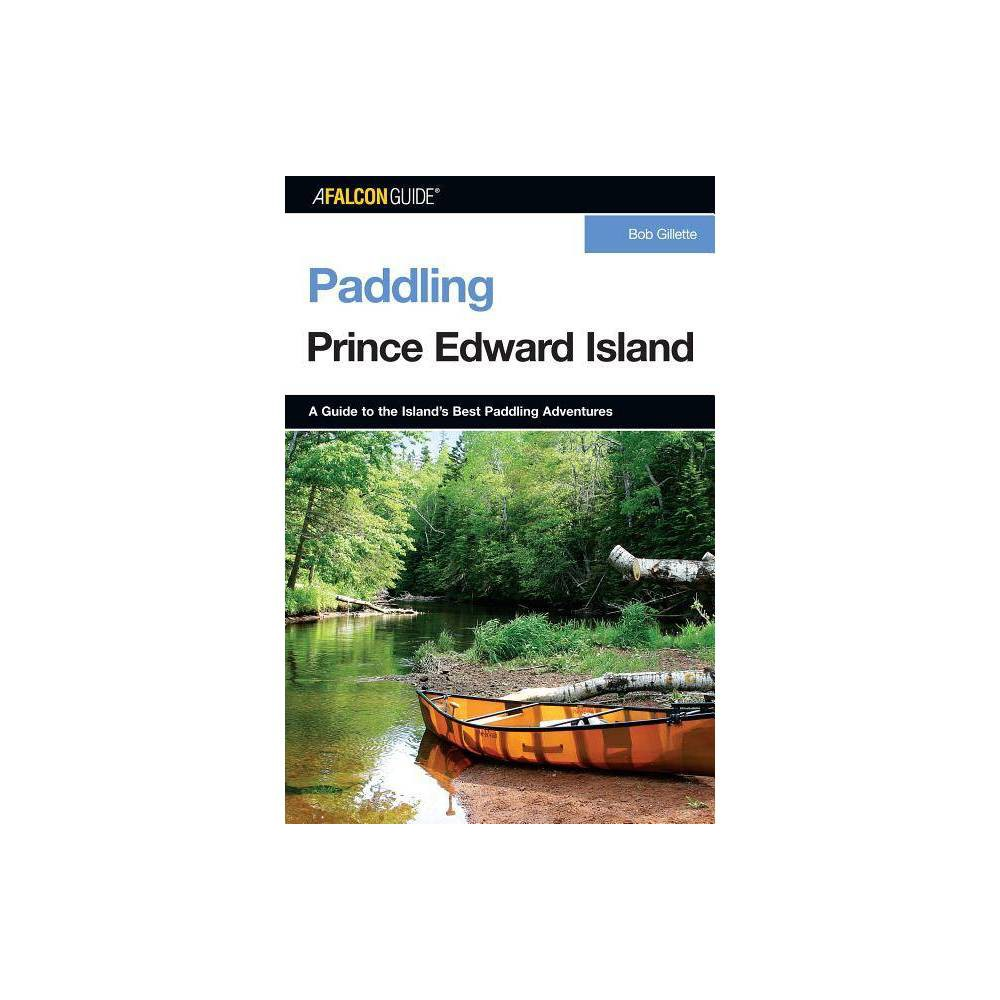 Paddling Prince Edward Island First Edition Falcon Guides Paddling By Bob Gillette Paperback