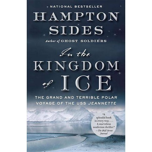 In the Kingdom of Ice - by Hampton Sides (Paperback)