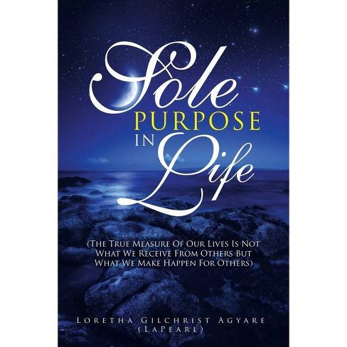 Sole Purpose in Life - by  Loretha Gilchrist Agyare (Paperback) - image 1 of 1