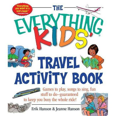 The Everything Kids' Travel Activity Book - (Everything(r) Kids) by  Erik A Hanson & Jeanne Hanson (Paperback)